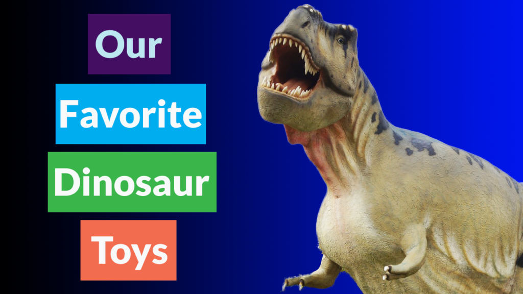 Our Favorite Dinosaur Toys